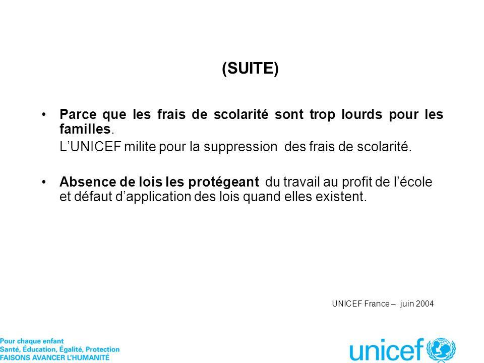 (SUITE)Parce que les frais de scolarité sont trop lourds pour les familles. L'UNICEF milite pour la suppression des frais de scolarité.