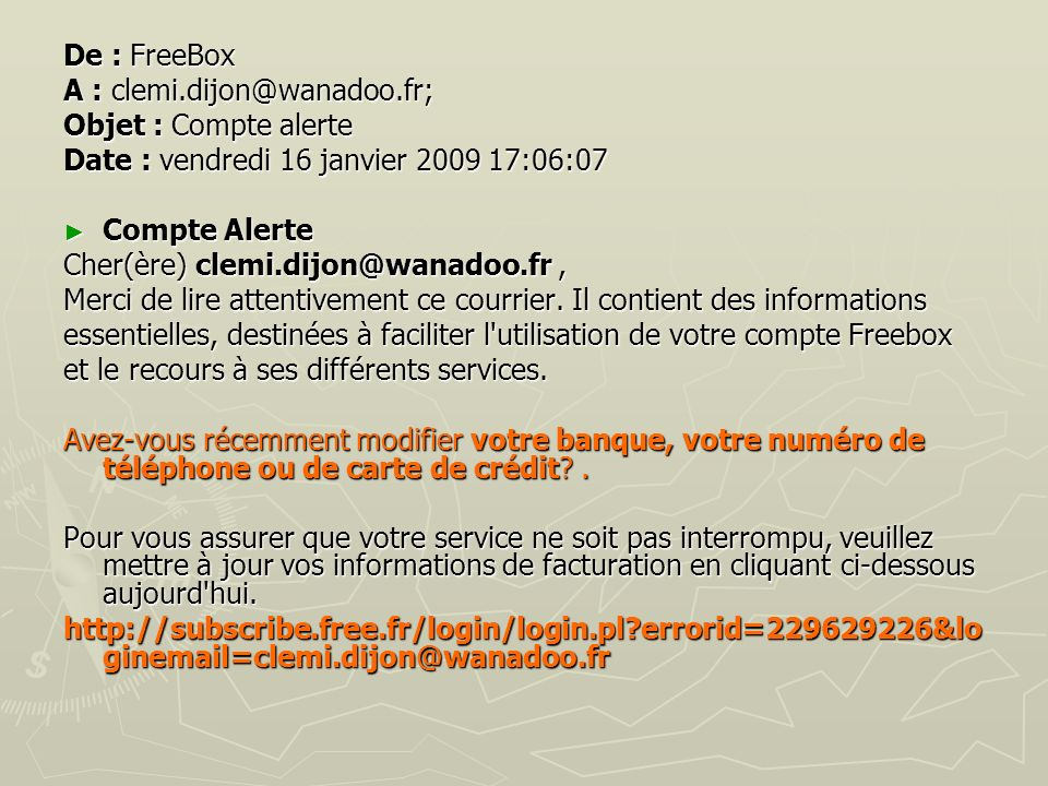 De : FreeBox A : clemi.dijon@wanadoo.fr; Objet : Compte alerte. Date : vendredi 16 janvier 2009 17:06:07.