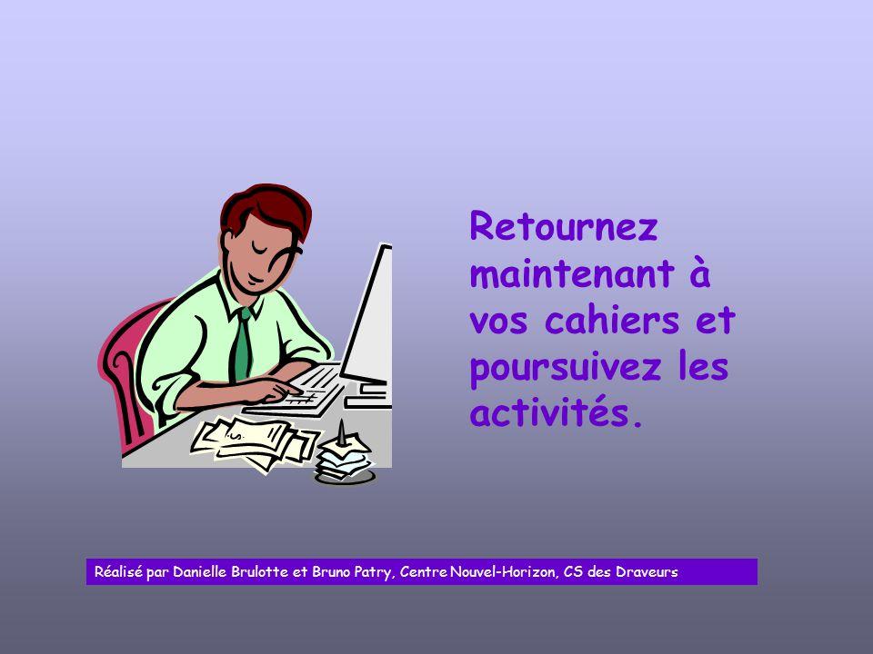 Retournez maintenant à vos cahiers et poursuivez les activités.