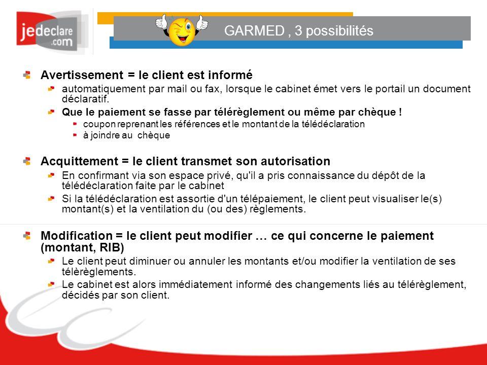 GARMED , 3 possibilités Avertissement = le client est informé