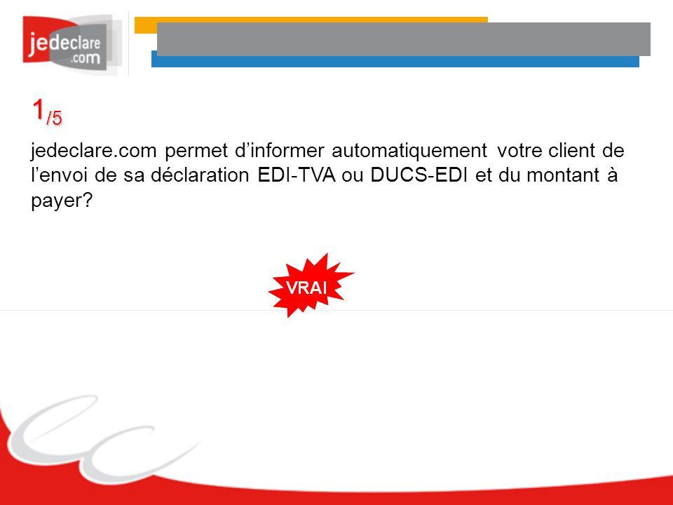 1/5 jedeclare.com permet d'informer automatiquement votre client de l'envoi de sa déclaration EDI-TVA ou DUCS-EDI et du montant à payer
