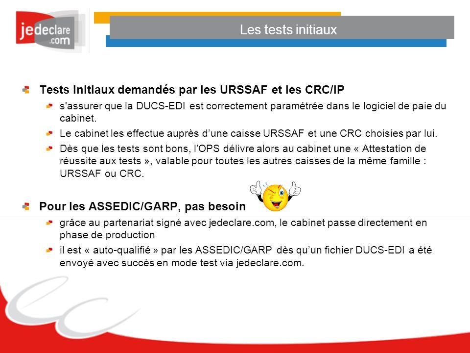 Les tests initiaux Tests initiaux demandés par les URSSAF et les CRC/IP.