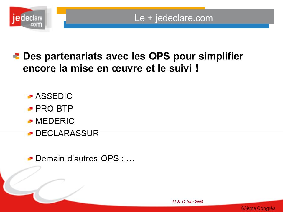 Le + jedeclare.com Des partenariats avec les OPS pour simplifier encore la mise en œuvre et le suivi !
