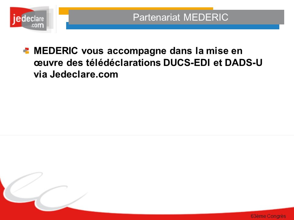 Partenariat MEDERIC MEDERIC vous accompagne dans la mise en œuvre des télédéclarations DUCS-EDI et DADS-U via Jedeclare.com.