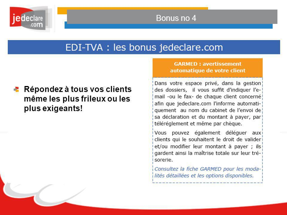 Bonus no 4 Répondez à tous vos clients même les plus frileux ou les plus exigeants!