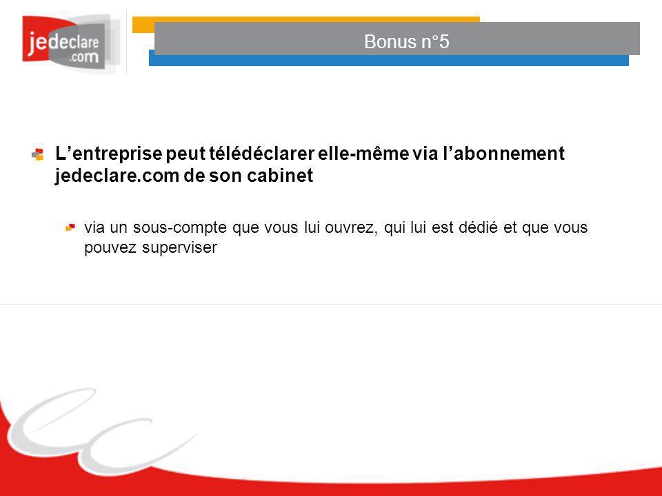 Bonus n°5L'entreprise peut télédéclarer elle-même via l'abonnement jedeclare.com de son cabinet.