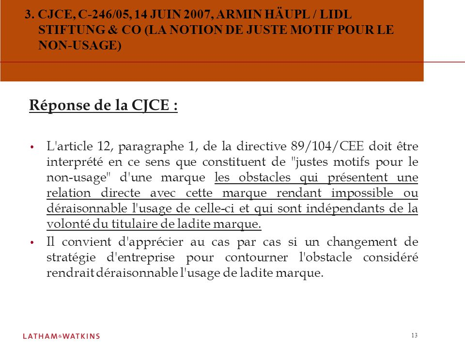 3. CJCE, C-246/05, 14 JUIN 2007, ARMIN HÄUPL / LIDL STIFTUNG & CO (LA NOTION DE JUSTE MOTIF POUR LE NON-USAGE)