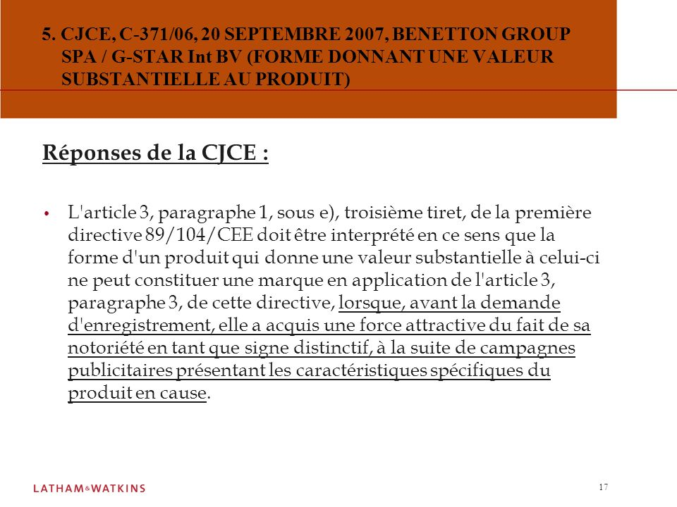 5. CJCE, C-371/06, 20 SEPTEMBRE 2007, BENETTON GROUP SPA / G-STAR Int BV (FORME DONNANT UNE VALEUR SUBSTANTIELLE AU PRODUIT)