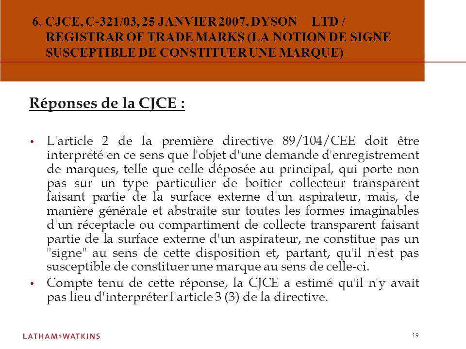 6. CJCE, C-321/03, 25 JANVIER 2007, DYSON LTD / REGISTRAR OF TRADE MARKS (LA NOTION DE SIGNE SUSCEPTIBLE DE CONSTITUER UNE MARQUE)
