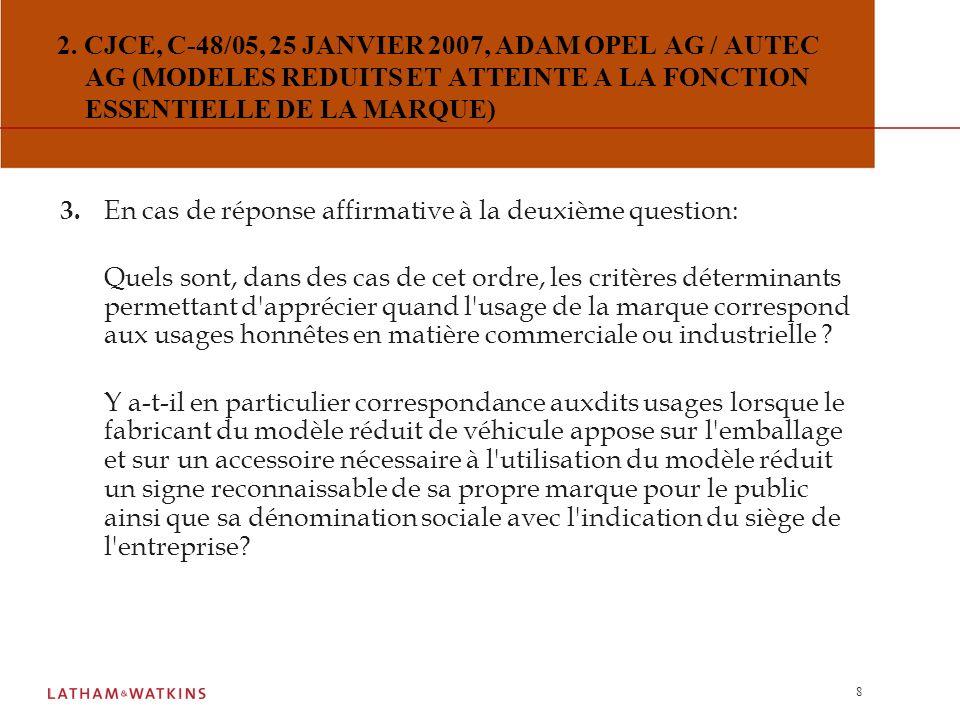 2. CJCE, C-48/05, 25 JANVIER 2007, ADAM OPEL AG / AUTEC AG (MODELES REDUITS ET ATTEINTE A LA FONCTION ESSENTIELLE DE LA MARQUE)