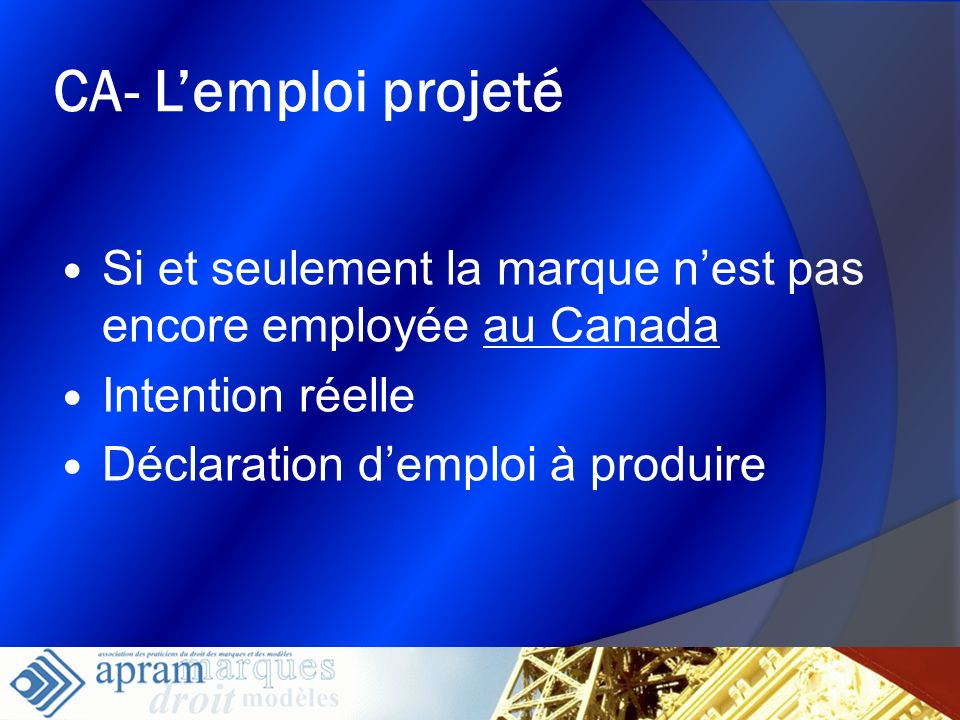 CA- L'emploi projetéSi et seulement la marque n'est pas encore employée au Canada. Intention réelle.