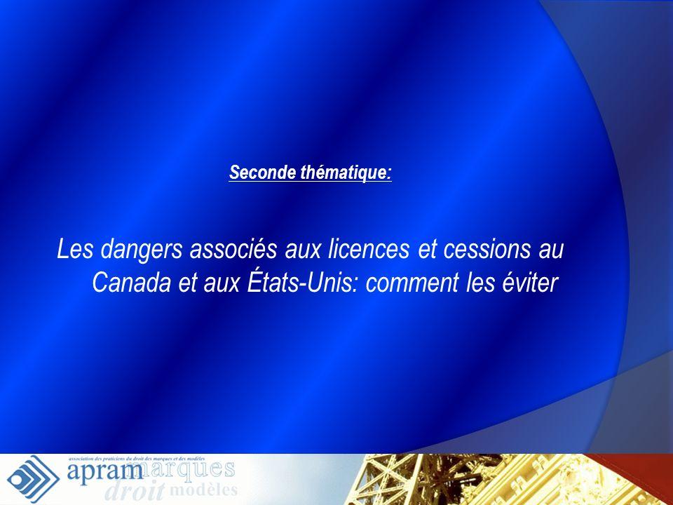 Seconde thématique:Les dangers associés aux licences et cessions au Canada et aux États-Unis: comment les éviter.