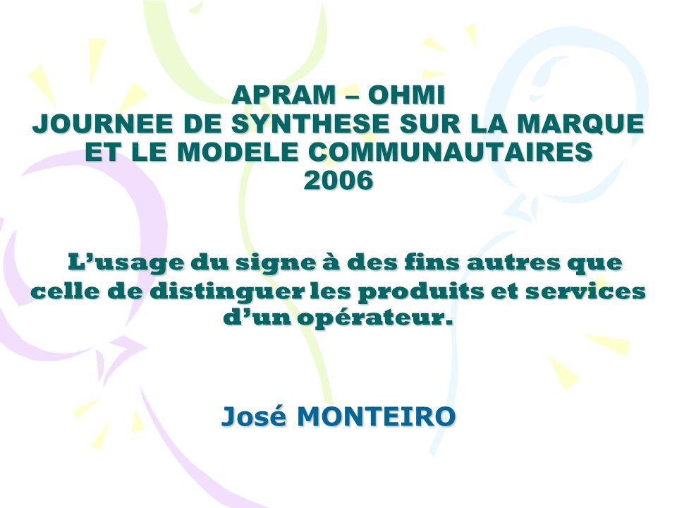 APRAM – OHMI JOURNEE DE SYNTHESE SUR LA MARQUE ET LE MODELE COMMUNAUTAIRES 2006 L'usage du signe à des fins autres que celle de distinguer les produits et services d'un opérateur.