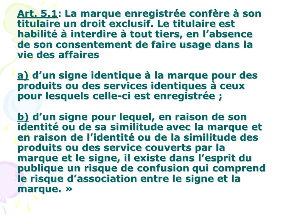 Art. 5.1: La marque enregistrée confère à son titulaire un droit exclusif.