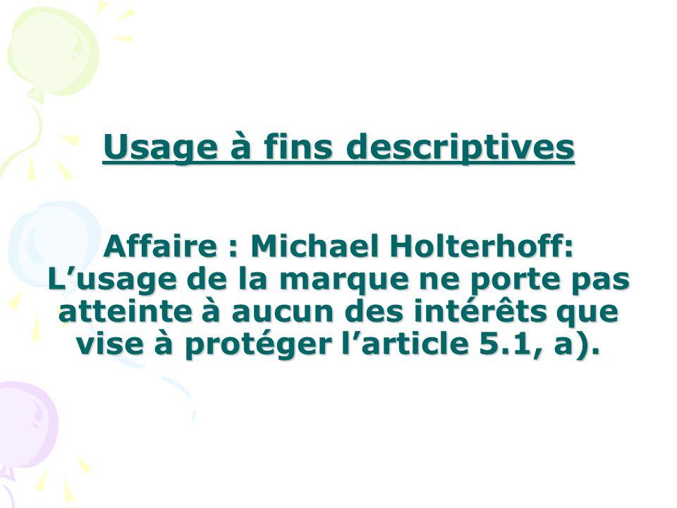 Usage à fins descriptives Affaire : Michael Holterhoff: L'usage de la marque ne porte pas atteinte à aucun des intérêts que vise à protéger l'article 5.1, a).