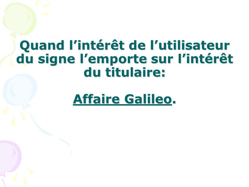 Quand l'intérêt de l'utilisateur du signe l'emporte sur l'intérêt du titulaire: Affaire Galileo.