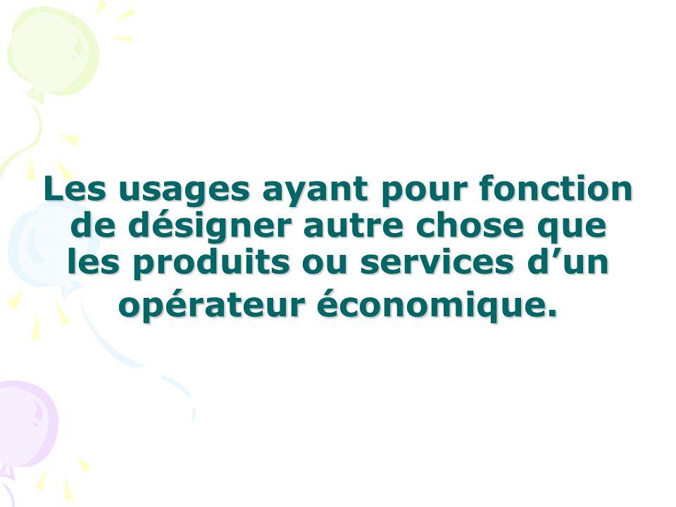 Les usages ayant pour fonction de désigner autre chose que les produits ou services d'un opérateur économique.