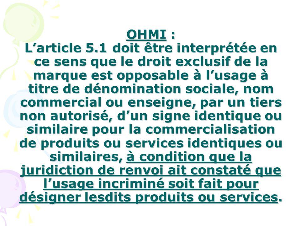 OHMI : L'article 5.1 doit être interprétée en ce sens que le droit exclusif de la marque est opposable à l'usage à titre de dénomination sociale, nom commercial ou enseigne, par un tiers non autorisé, d'un signe identique ou similaire pour la commercialisation de produits ou services identiques ou similaires, à condition que la juridiction de renvoi ait constaté que l'usage incriminé soit fait pour désigner lesdits produits ou services.