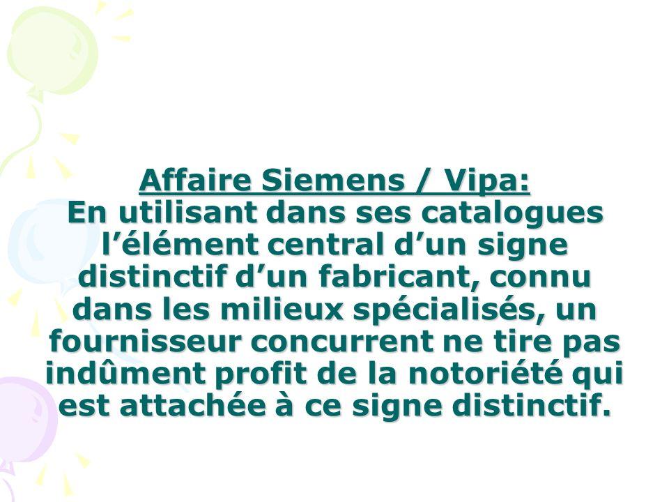 Affaire Siemens / Vipa: En utilisant dans ses catalogues l'élément central d'un signe distinctif d'un fabricant, connu dans les milieux spécialisés, un fournisseur concurrent ne tire pas indûment profit de la notoriété qui est attachée à ce signe distinctif.