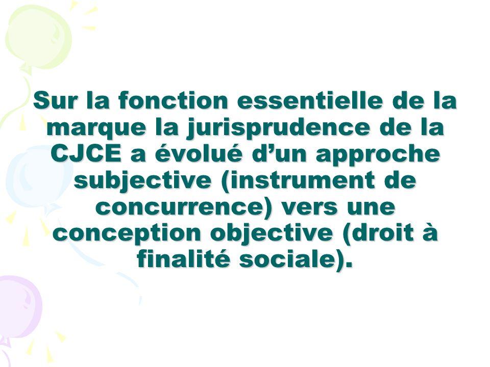 Sur la fonction essentielle de la marque la jurisprudence de la CJCE a évolué d'un approche subjective (instrument de concurrence) vers une conception objective (droit à finalité sociale).