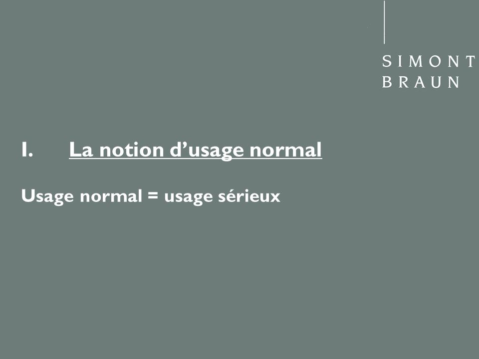 I. La notion d'usage normal Usage normal = usage sérieux