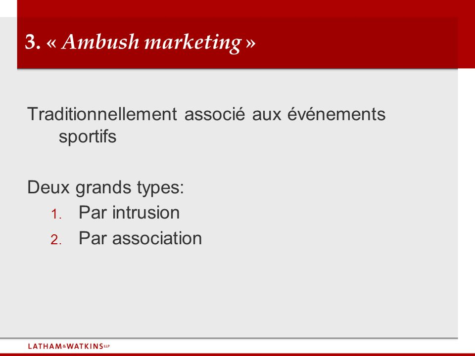 3. « Ambush marketing »Traditionnellement associé aux événements sportifs. Deux grands types: Par intrusion.