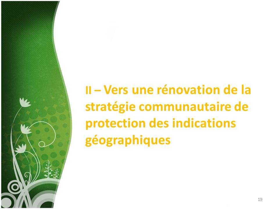 II – Vers une rénovation de la stratégie communautaire de protection des indications géographiques