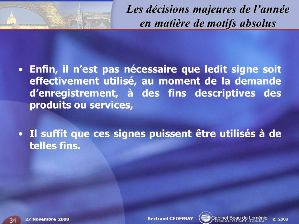 Enfin, il n'est pas nécessaire que ledit signe soit effectivement utilisé, au moment de la demande d'enregistrement, à des fins descriptives des produits ou services,