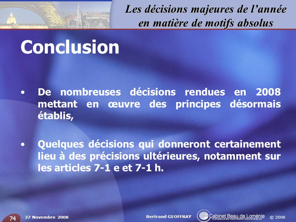 Conclusion De nombreuses décisions rendues en 2008 mettant en œuvre des principes désormais établis,