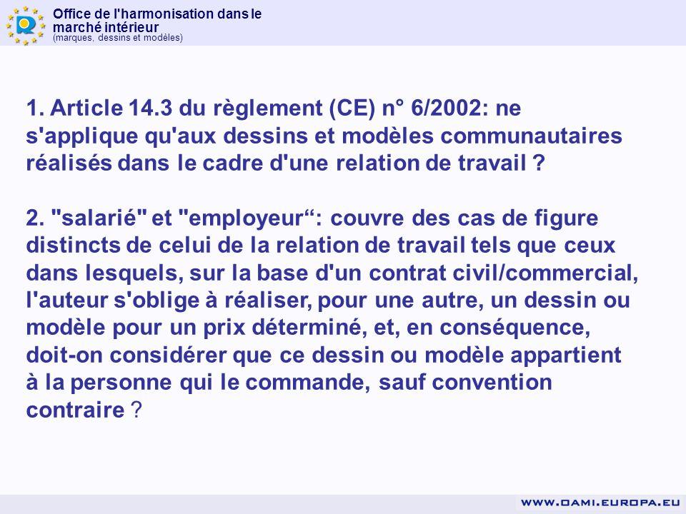 1. Article 14.3 du règlement (CE) n° 6/2002: ne s applique qu aux dessins et modèles communautaires réalisés dans le cadre d une relation de travail