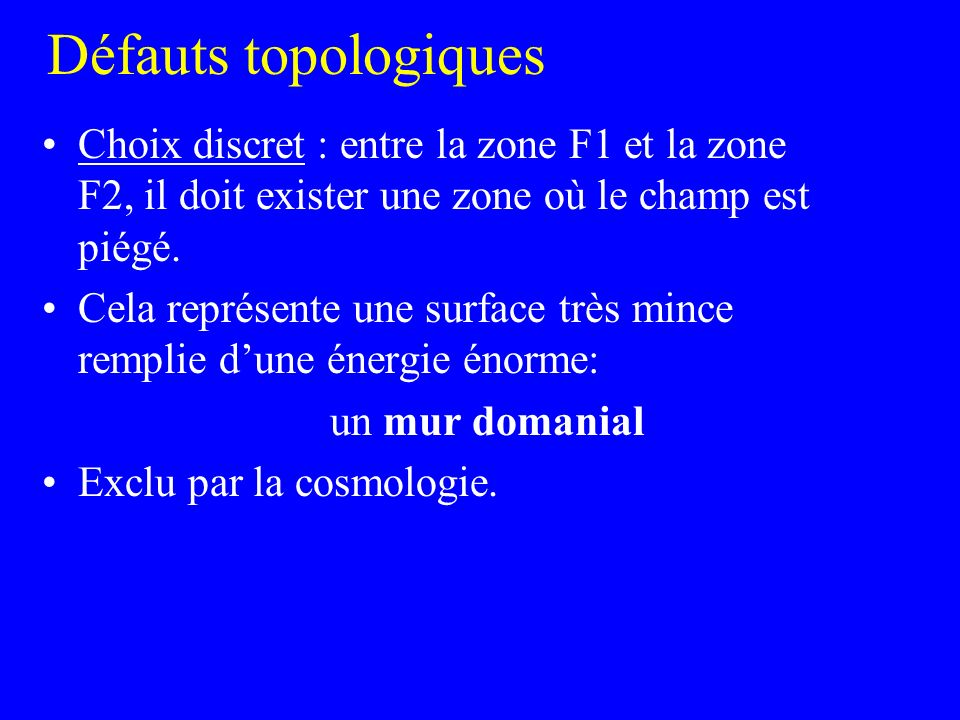 Défauts topologiques Choix discret : entre la zone F1 et la zone F2, il doit exister une zone où le champ est piégé.