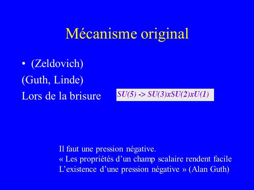 Mécanisme original (Zeldovich) (Guth, Linde) Lors de la brisure
