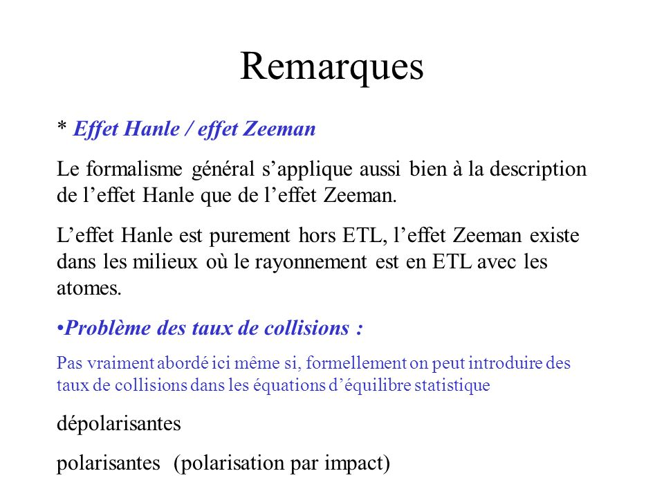 Remarques * Effet Hanle / effet Zeeman
