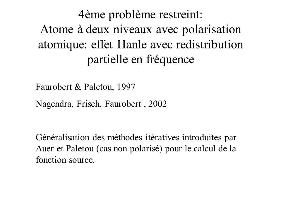 4ème problème restreint: Atome à deux niveaux avec polarisation atomique: effet Hanle avec redistribution partielle en fréquence