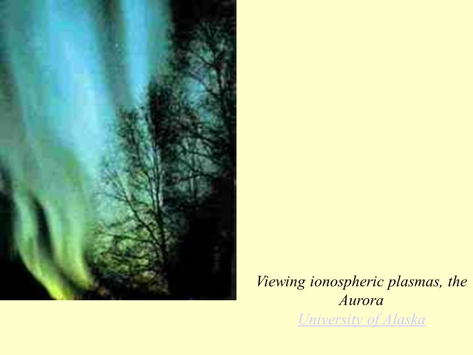 Viewing ionospheric plasmas, the Aurora University of Alaska