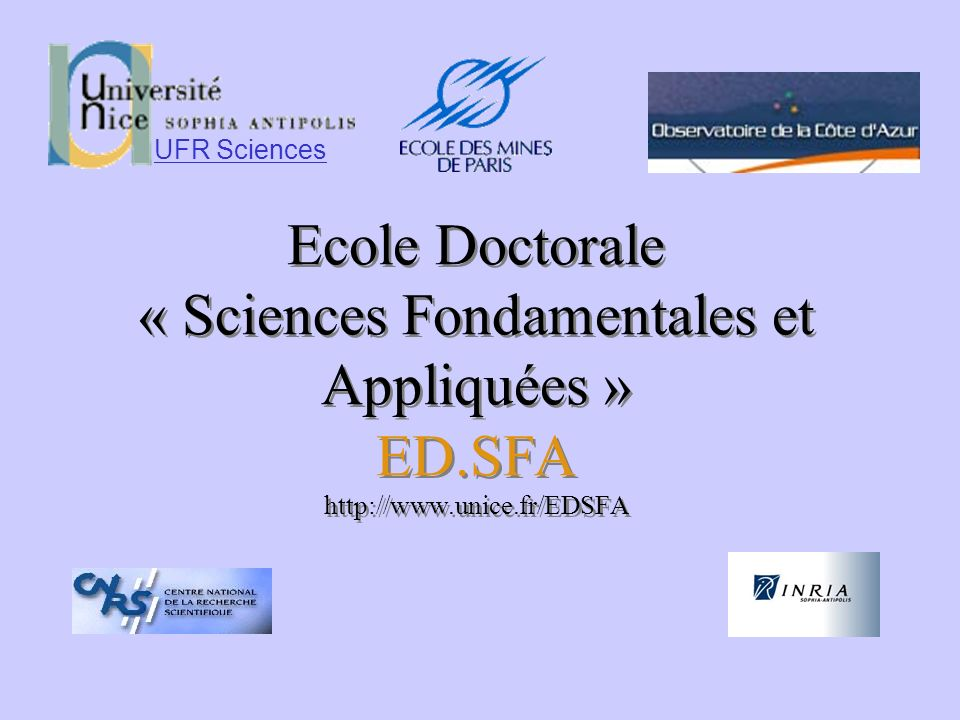 UFR Sciences Ecole Doctorale « Sciences Fondamentales et Appliquées » ED.SFA http://www.unice.fr/EDSFA.
