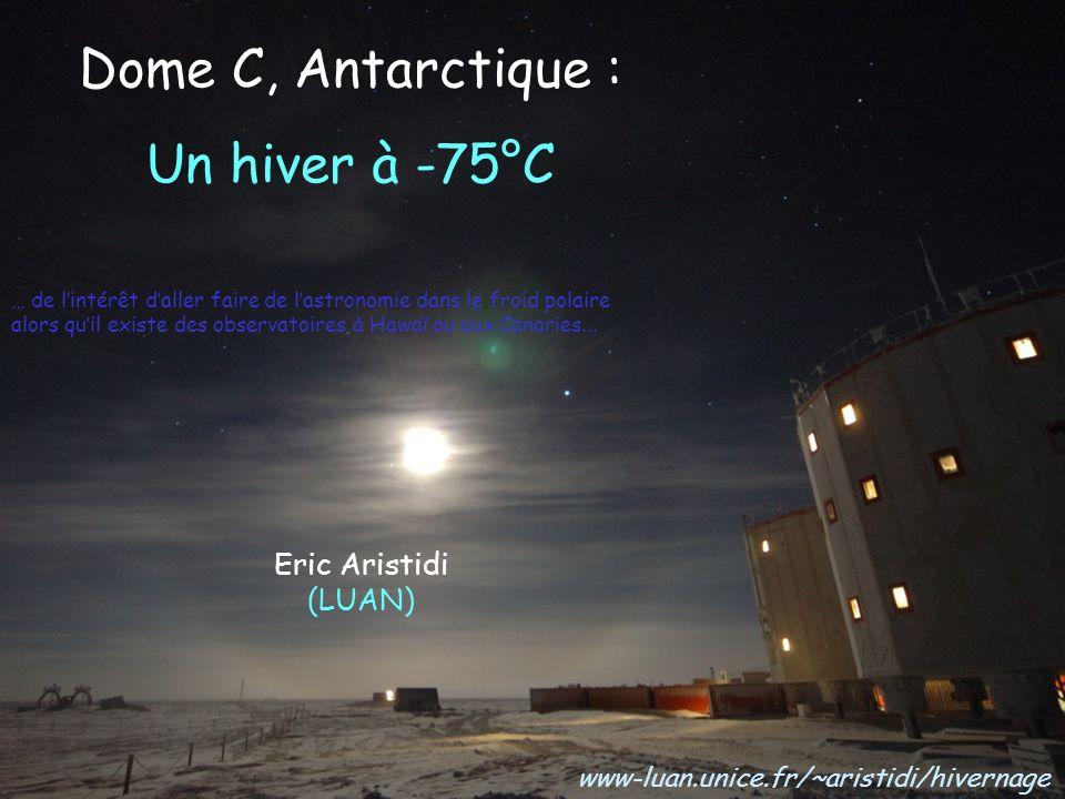Dome C, Antarctique : Un hiver à -75°C Eric Aristidi (LUAN)