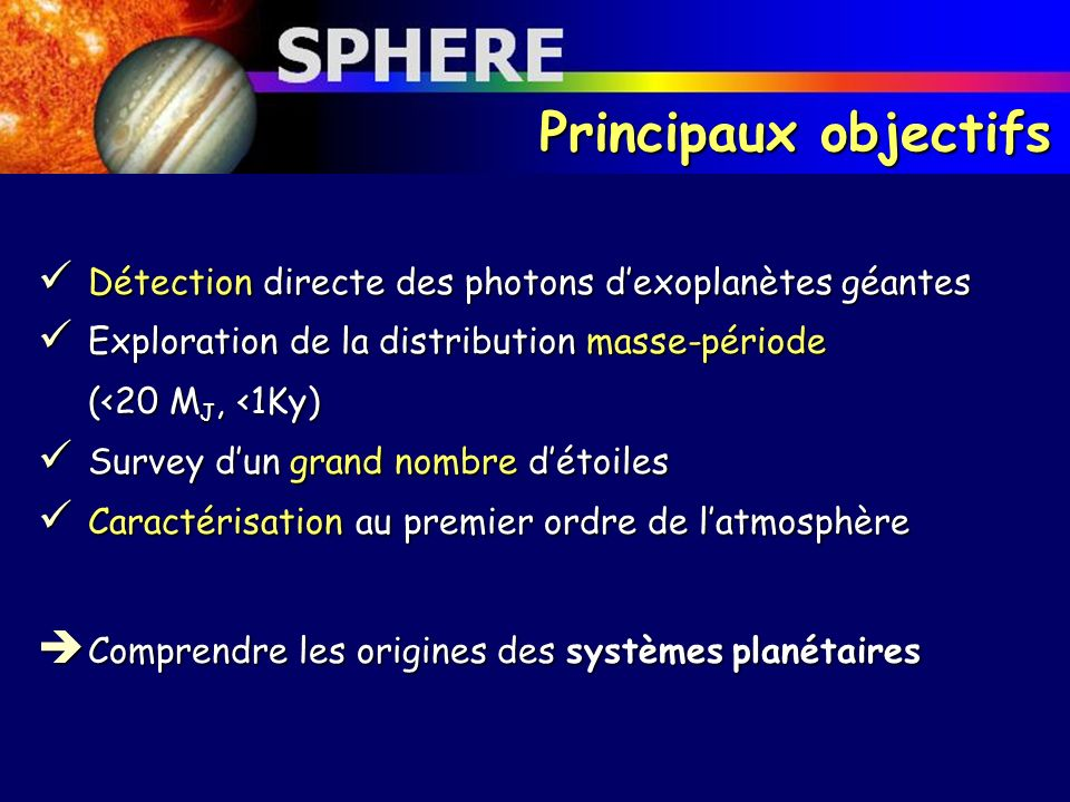 Principaux objectifs Détection directe des photons d'exoplanètes géantes. Exploration de la distribution masse-période.