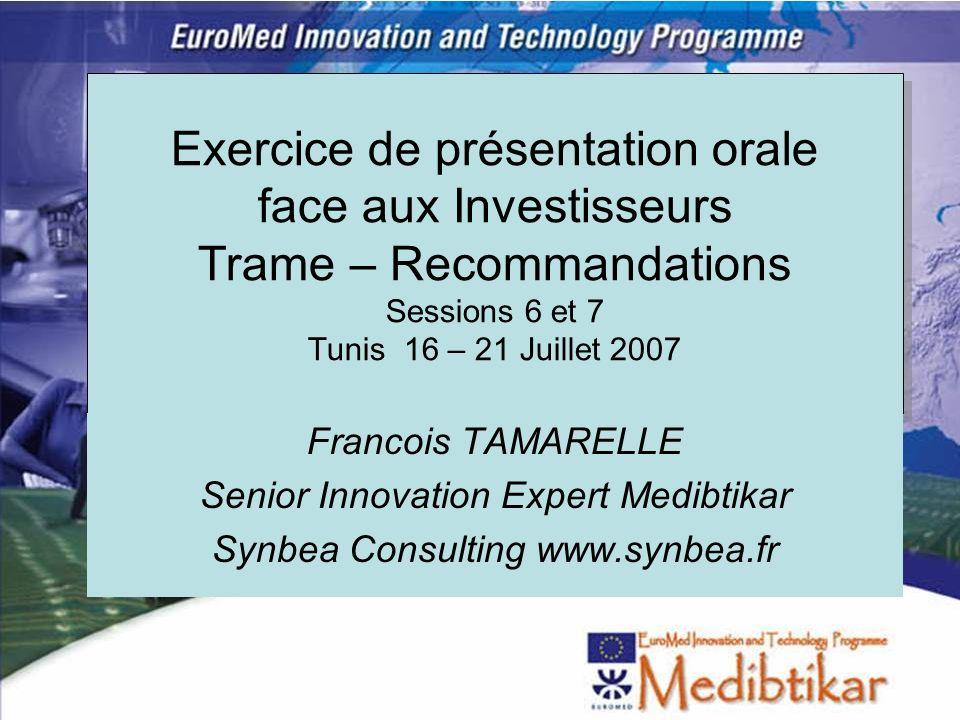 Exercice de présentation orale face aux Investisseurs Trame – Recommandations Sessions 6 et 7 Tunis 16 – 21 Juillet 2007