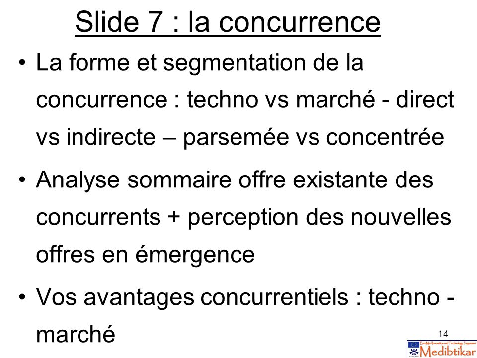 Slide 7 : la concurrence La forme et segmentation de la concurrence : techno vs marché - direct vs indirecte – parsemée vs concentrée.