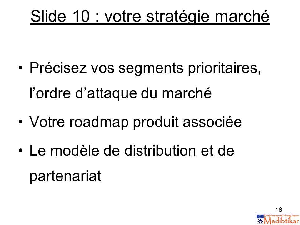 Slide 10 : votre stratégie marché