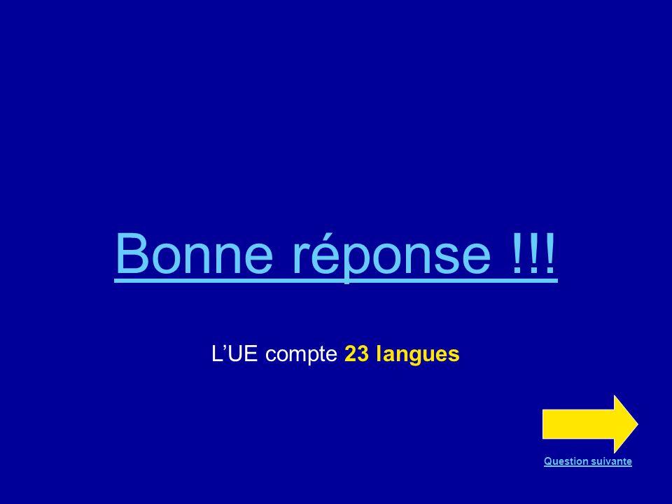 Bonne réponse !!! L'UE compte 23 langues Question suivante