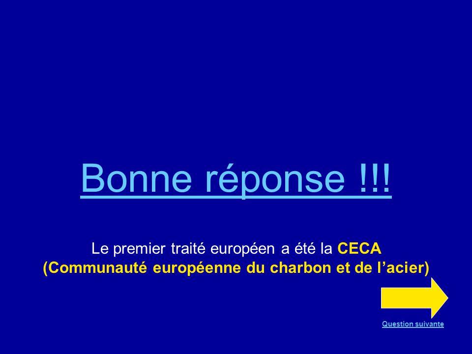 Bonne réponse !!! Le premier traité européen a été la CECA (Communauté européenne du charbon et de l'acier)