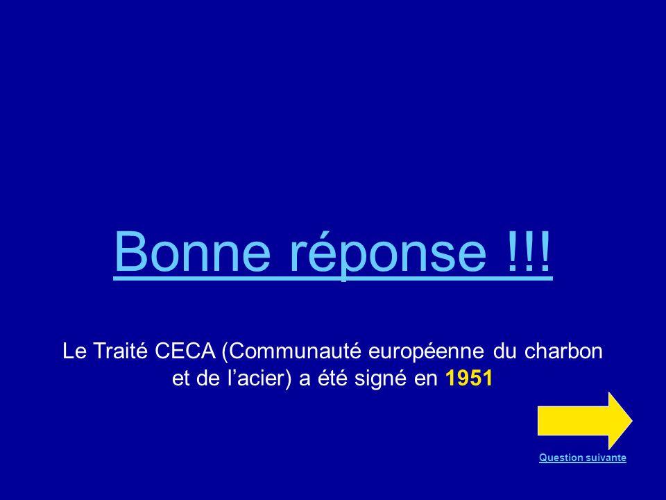 Bonne réponse !!! Le Traité CECA (Communauté européenne du charbon et de l'acier) a été signé en 1951.