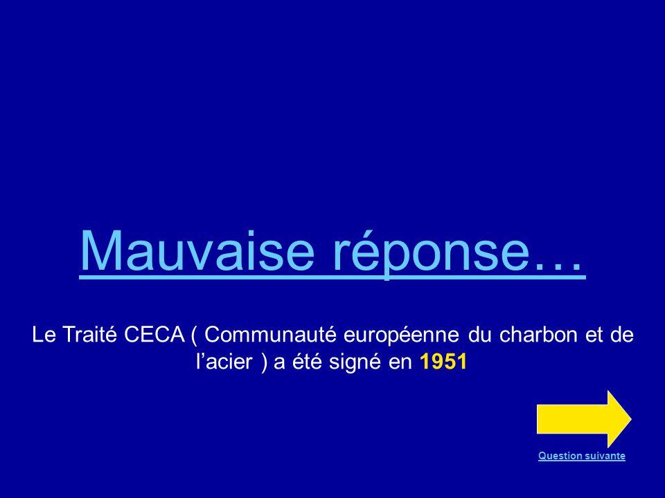 Mauvaise réponse… Le Traité CECA ( Communauté européenne du charbon et de l'acier ) a été signé en 1951.
