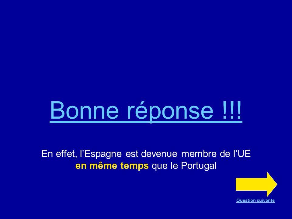 Bonne réponse !!. En effet, l'Espagne est devenue membre de l'UE en même temps que le Portugal.