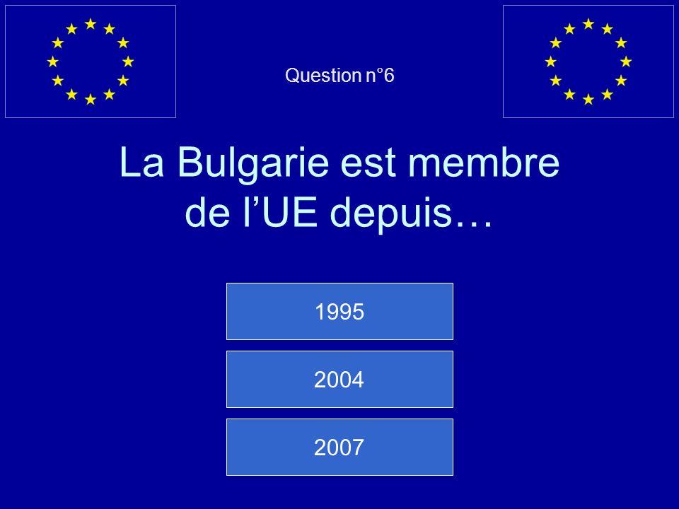 Question n°6 La Bulgarie est membre de l'UE depuis…