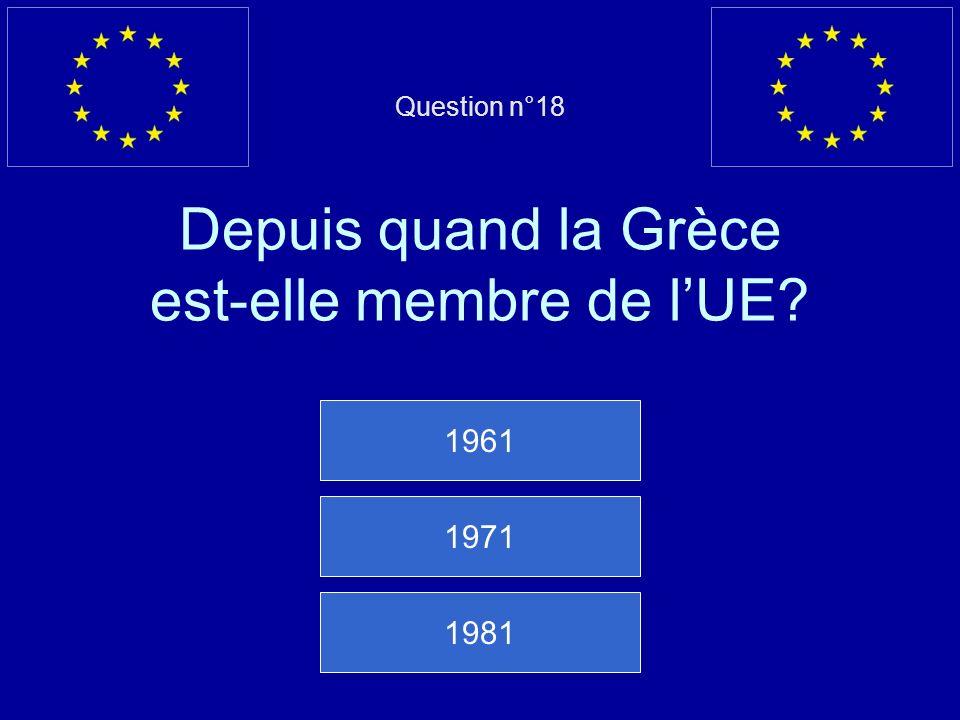 Question n°18 Depuis quand la Grèce est-elle membre de l'UE