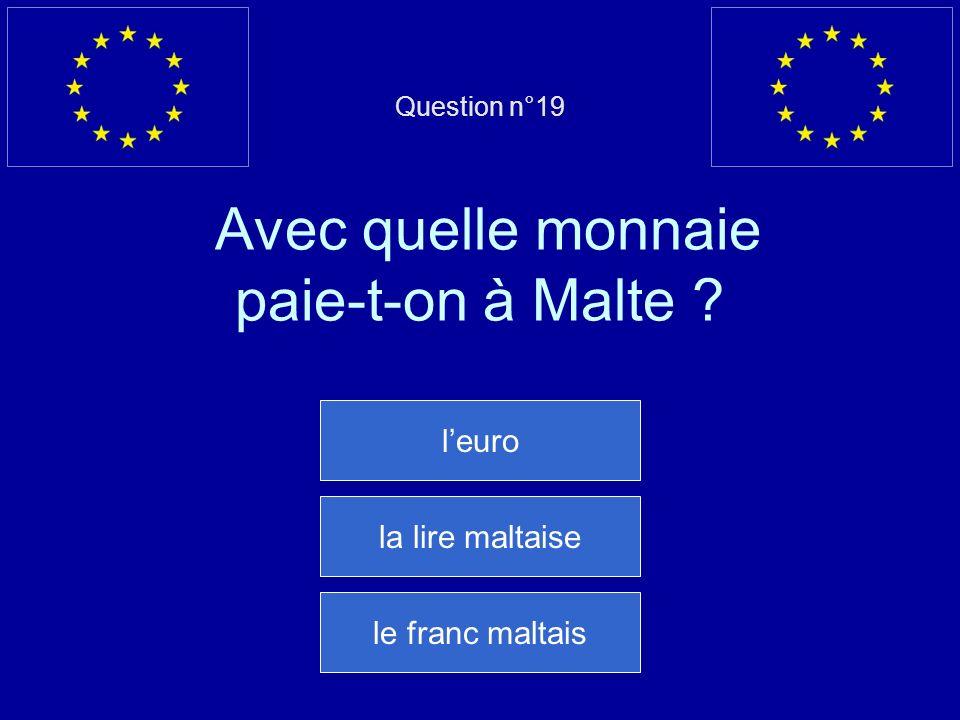Question n°19 Avec quelle monnaie paie-t-on à Malte