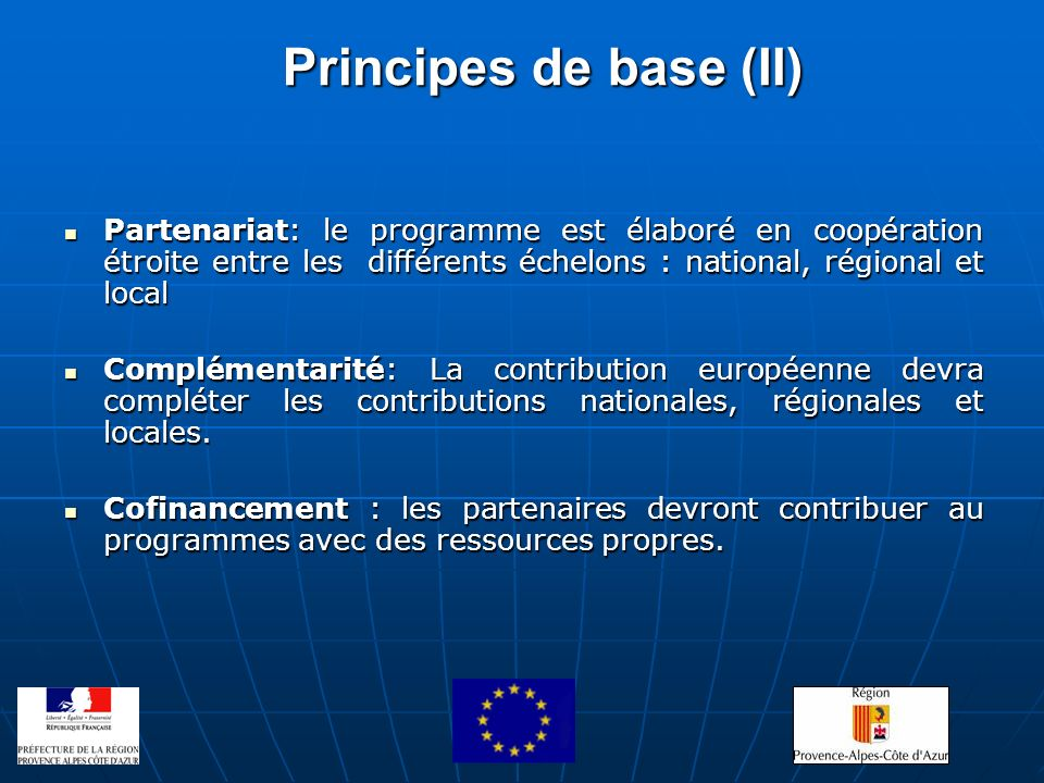 Principes de base (II) Partenariat: le programme est élaboré en coopération étroite entre les différents échelons : national, régional et local.